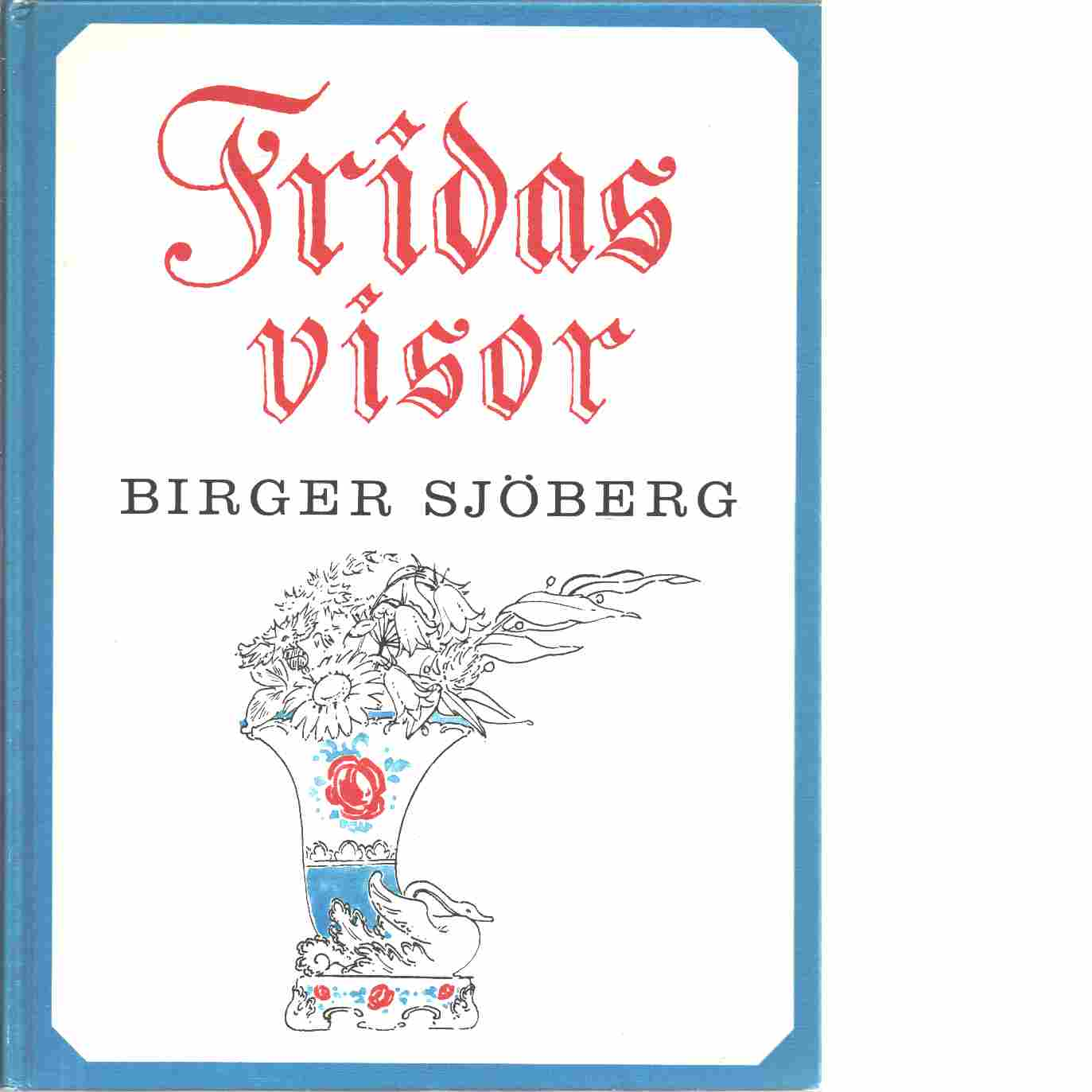Fridas visor : Fridas bok, Fridas andra bok - Sjöberg, Birger