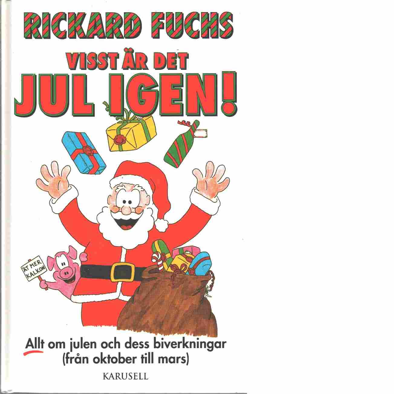 Visst är det jul igen! : [allt om julen och dess biverkningar (från oktober till mars) - Fuchs, Rickard