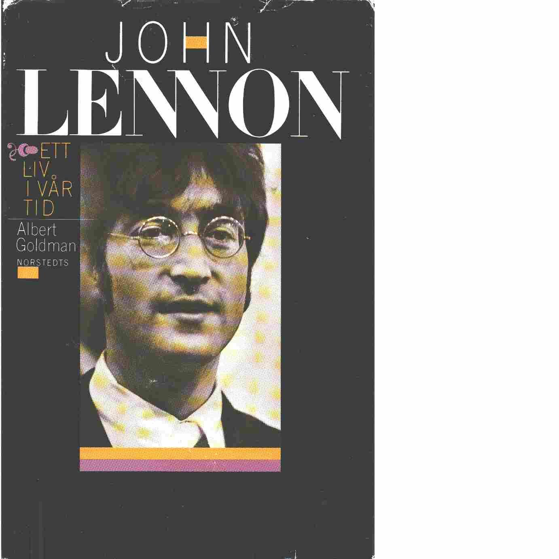 John Lennon : ett liv i vår tid - Goldman, Albert