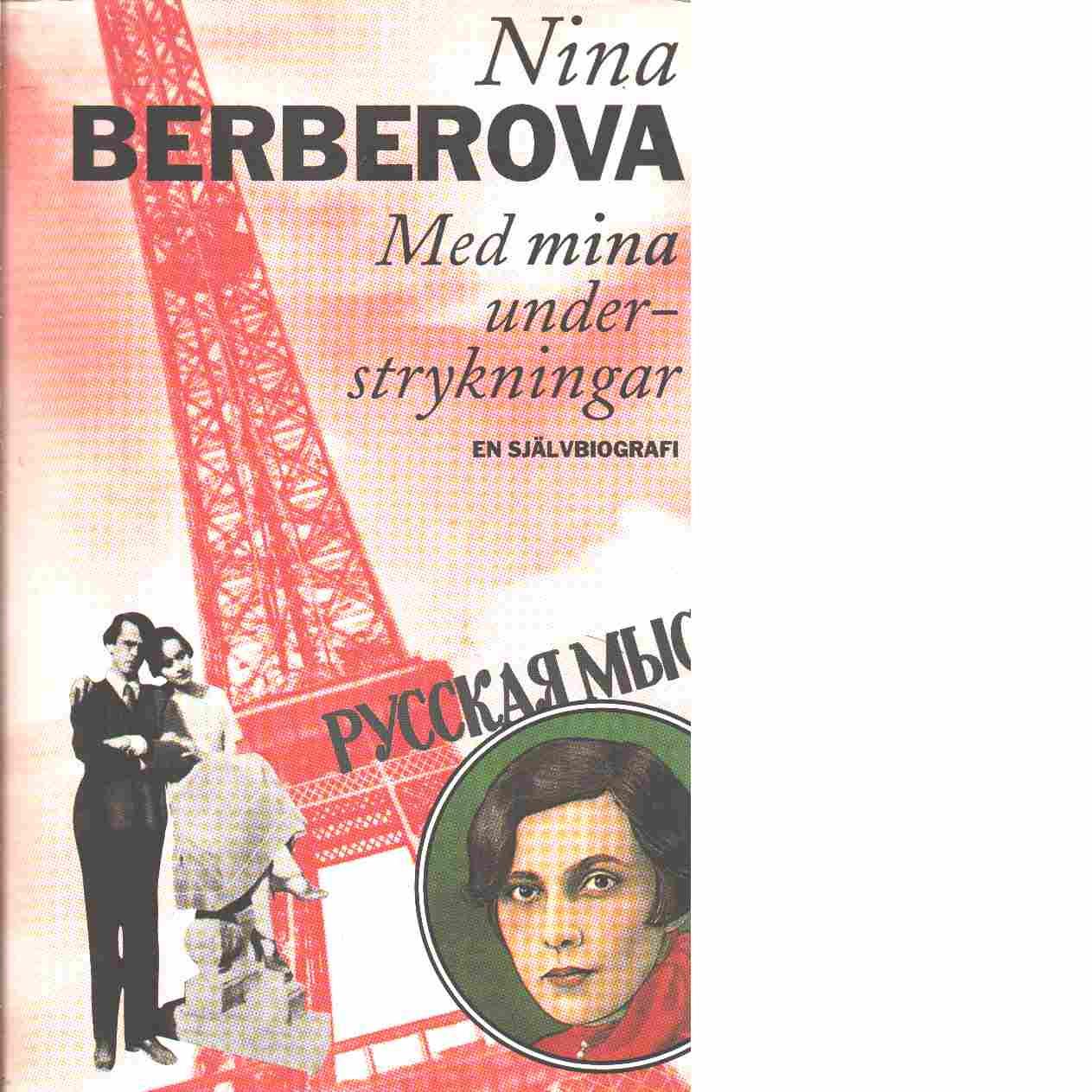 Med mina understrykningar : [en självbiografi] - Berberova, Nina Nikolaevna