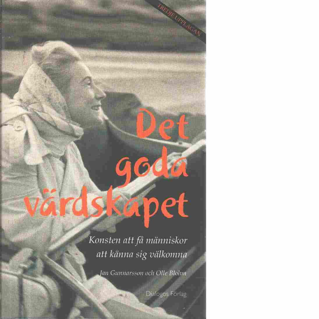 Det goda värdskapet : konsten att få människor att känna sig välkomna - Gunnarsson, Jan och Blohm, Olle