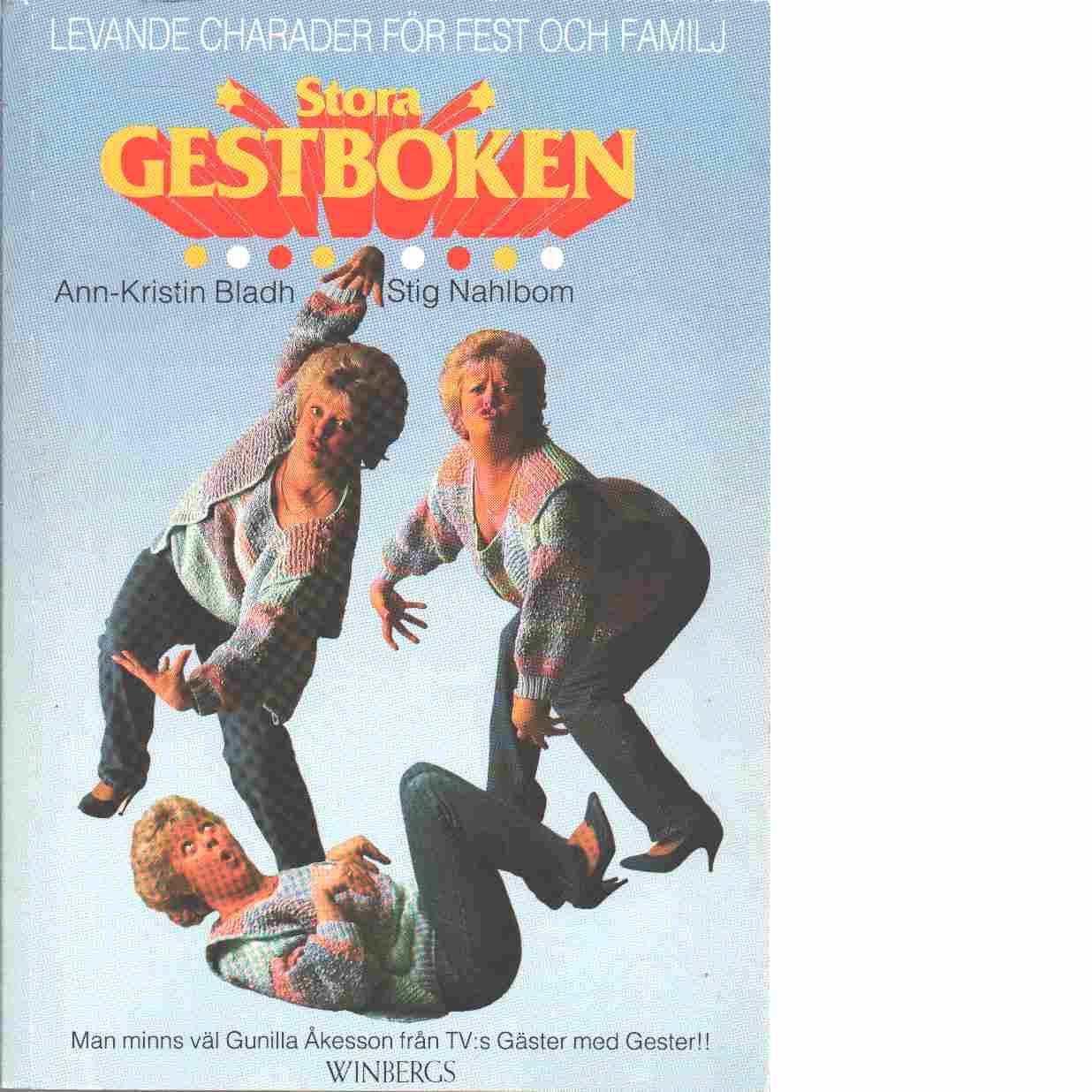 Stora gestboken : [levande charader för fest och familj] - Bladh, Ann-Kristin och Nahlbom, Stig