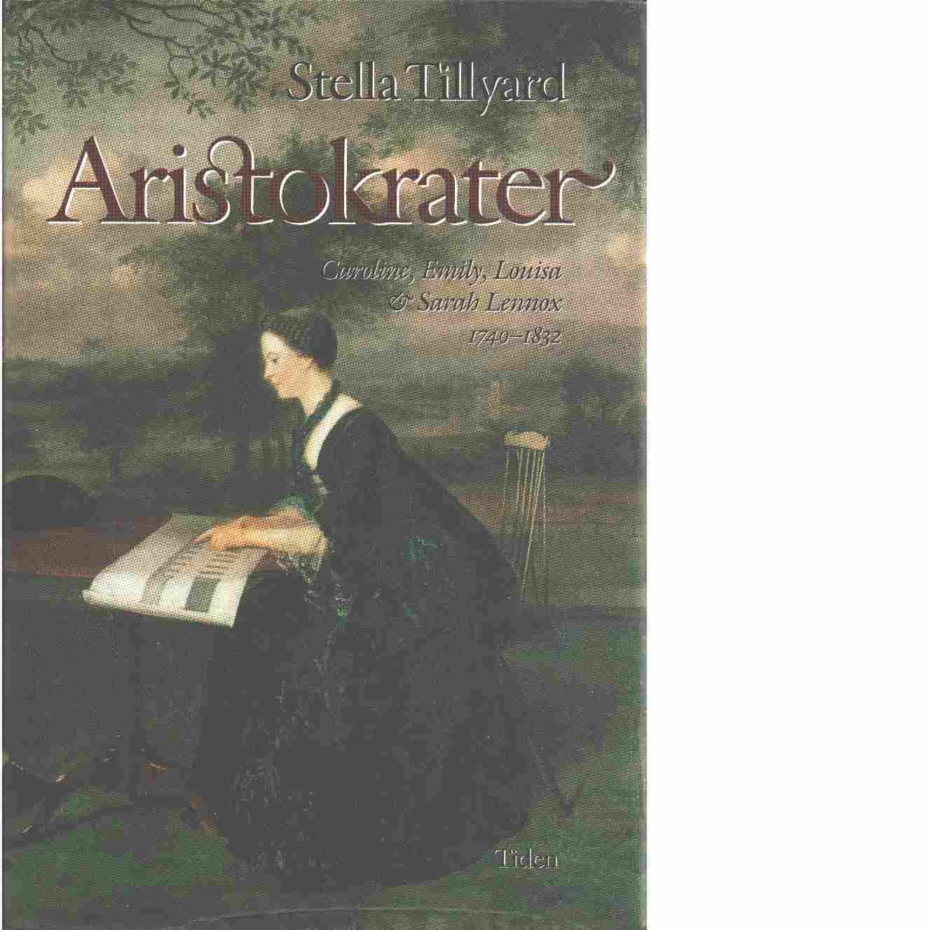 Aristokrater : [Caroline, Emily, Louisa & Sarah Lennox] : [1740-1832] - Tillyard, Stella