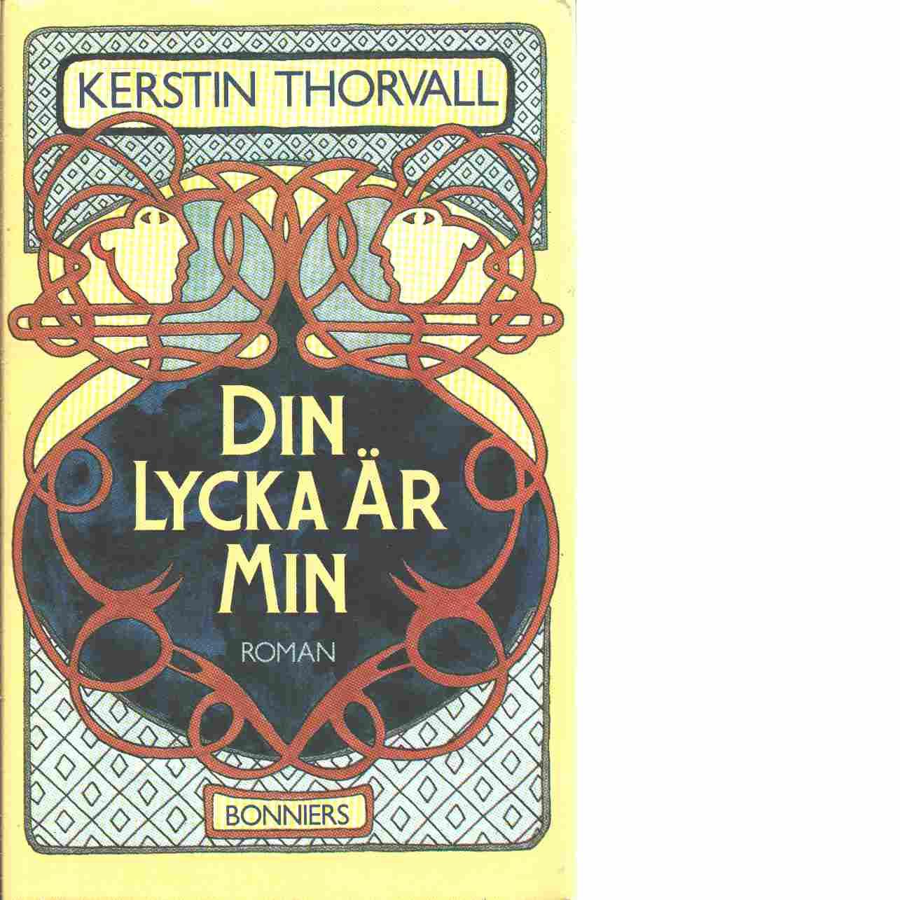 Din lycka är min : en moralisk historia - Thorvall, Kerstin