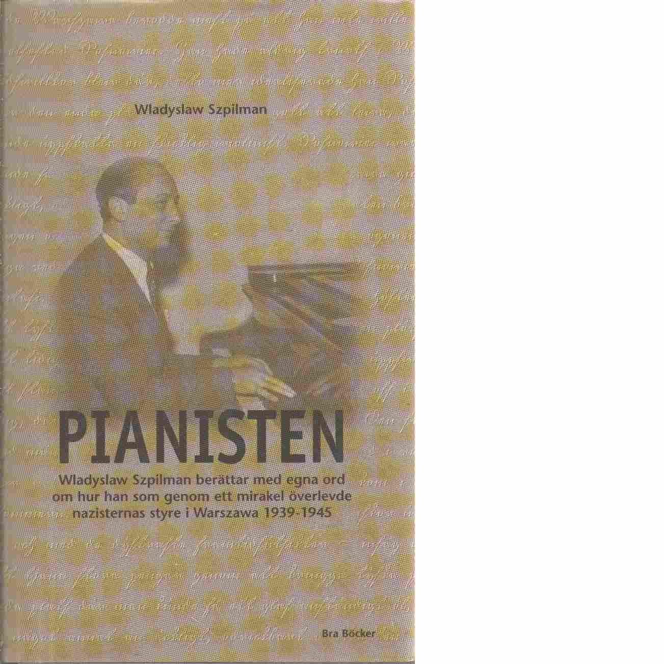 Pianisten / Wladyslaw Szpilman ; med utdrag ur den tyske officeren Wilm Hosenfelds dagbok - Szpilman, W³adys³aw