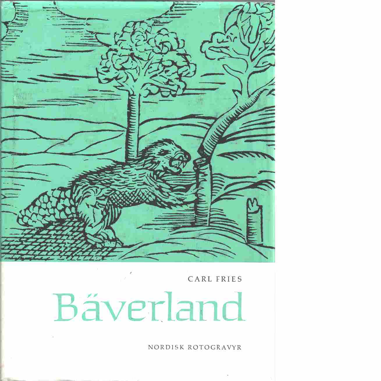 Bäverland : en bok om bävern och hans verk - Fries, Carl
