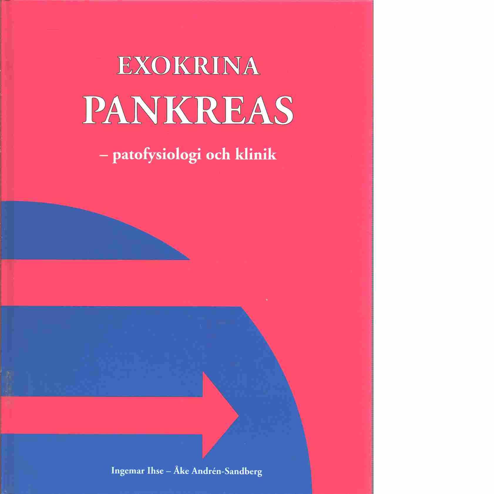 Exokrina pankreas : patofysiologi och klinik - Ihse, Ingemar och Andrén-Sandberg, Åke