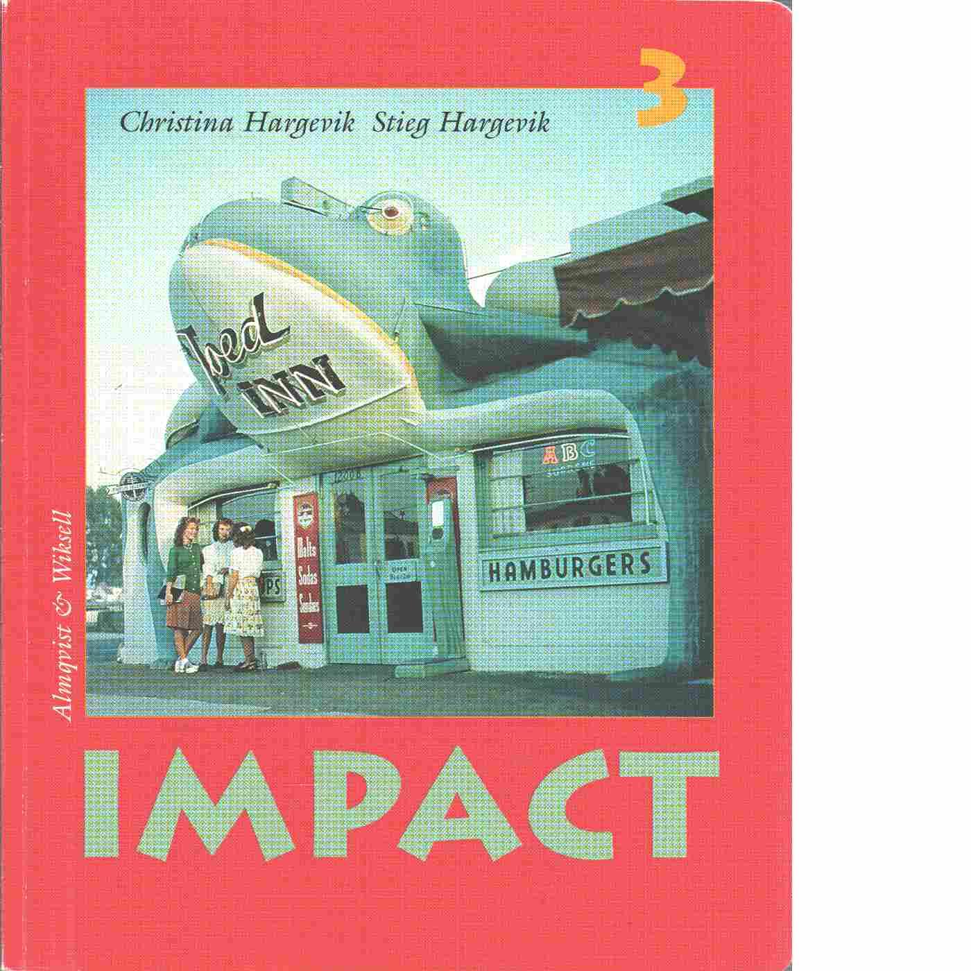 Impact 3 : engelska för gymnasieskolan, [Allt-i-ett-bok] - Hargevik, Christina och Hargevik, Stieg