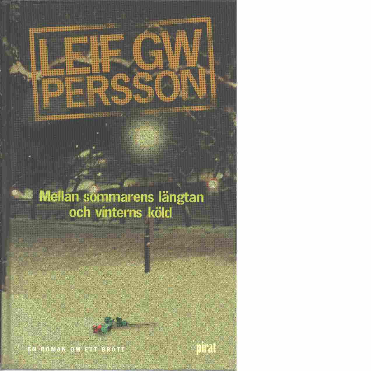 Mellan sommarens längtan och vinterns köld : en roman om ett brott - Persson, Leif G. W
