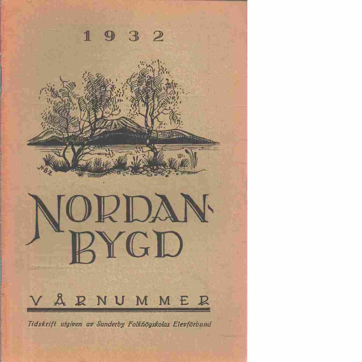 Nordanbygd : Vårnummer 1932 utgifven af Folkhögskolans i Boden elevförbund - Red.