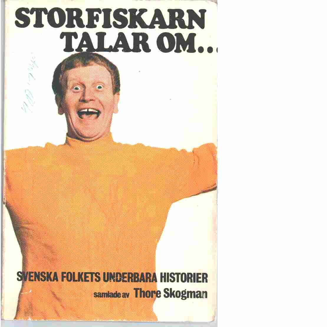 Storfiskarn talar om- : Svenska folkets underbara historier - Skogman, Thore