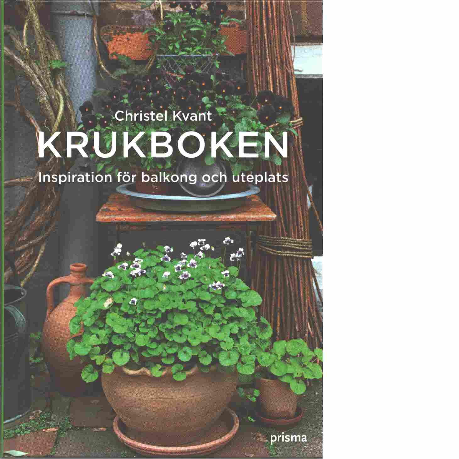 Krukboken : [inspiration för balkong och uteplatser] - Kvant, Christel