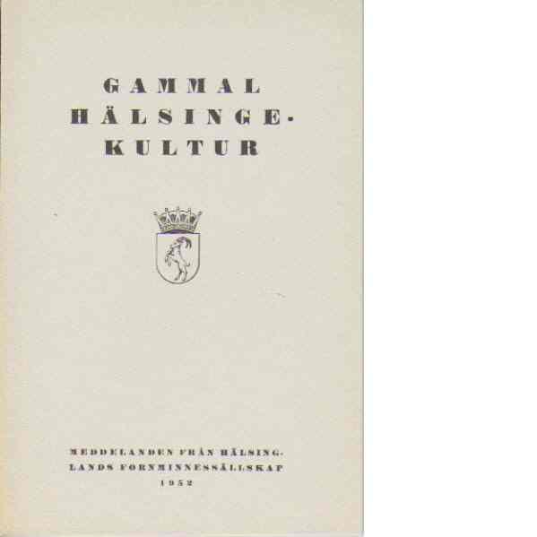 Gammal hälsingekultur : meddelanden från Hälsinglands fornminnessällskap 1952 - Helsinglands Fornminnessällskap