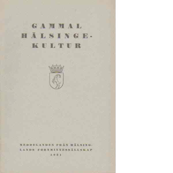 Gammal hälsingekultur : meddelanden från Hälsinglands fornminnessällskap 1931 - Helsinglands Fornminnessällskap