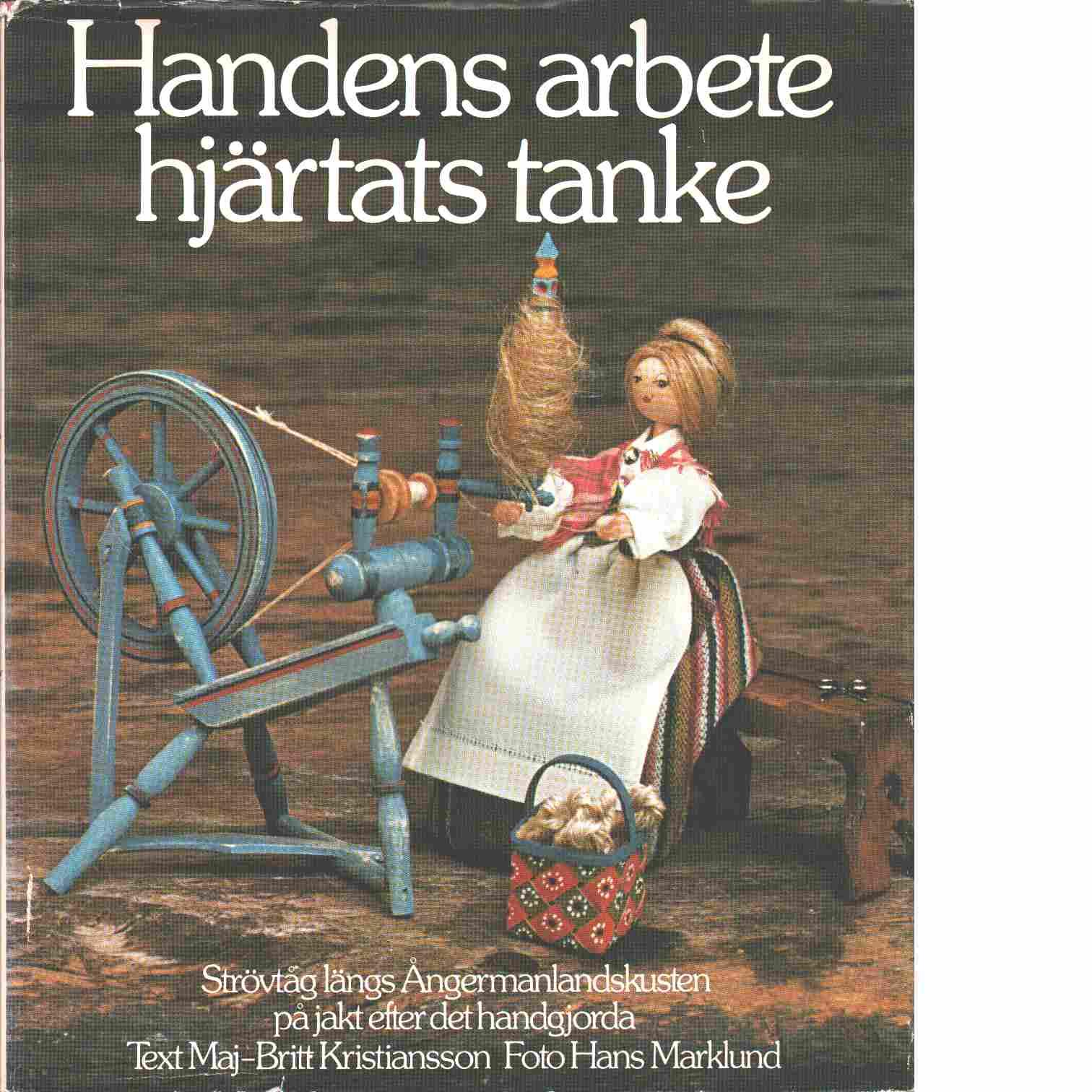 Handens arbete - hjärtats tanke : strövtåg längs Ångermanlandskusten på jakt efter det handgjorda - Kristiansson, Maj-Britt och Marklund, Hans