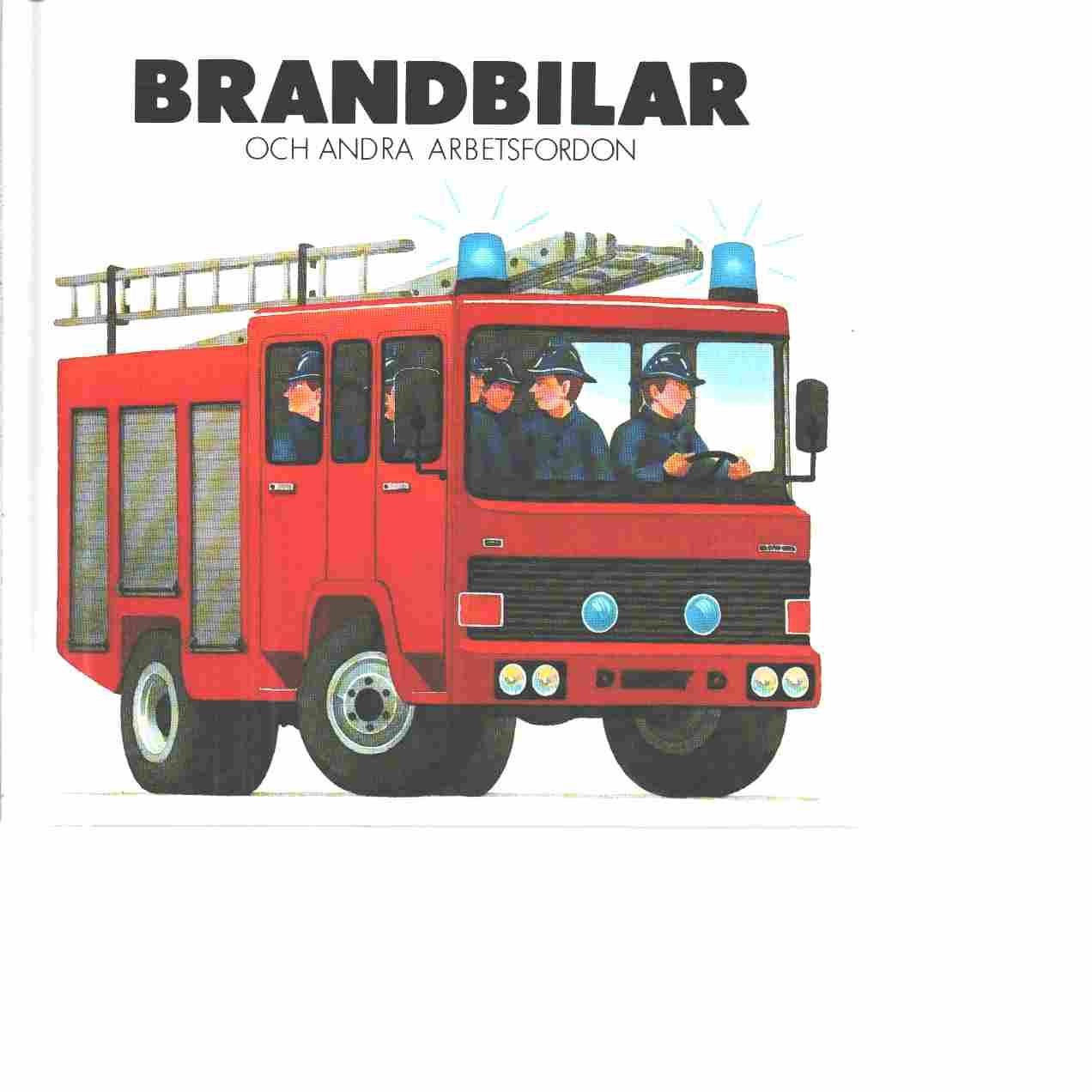 Brandbilar och andra arbetsfordon - Stickland, Paul  och Johansson, George