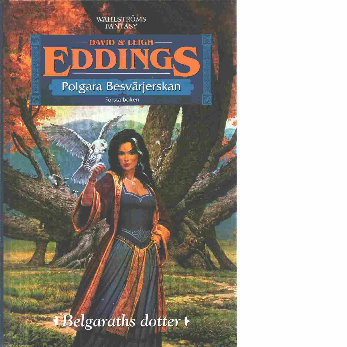 Polgara besvärjerskan. Bok 1, Belgaraths dotter - Eddings, David och Eddings, Leigh