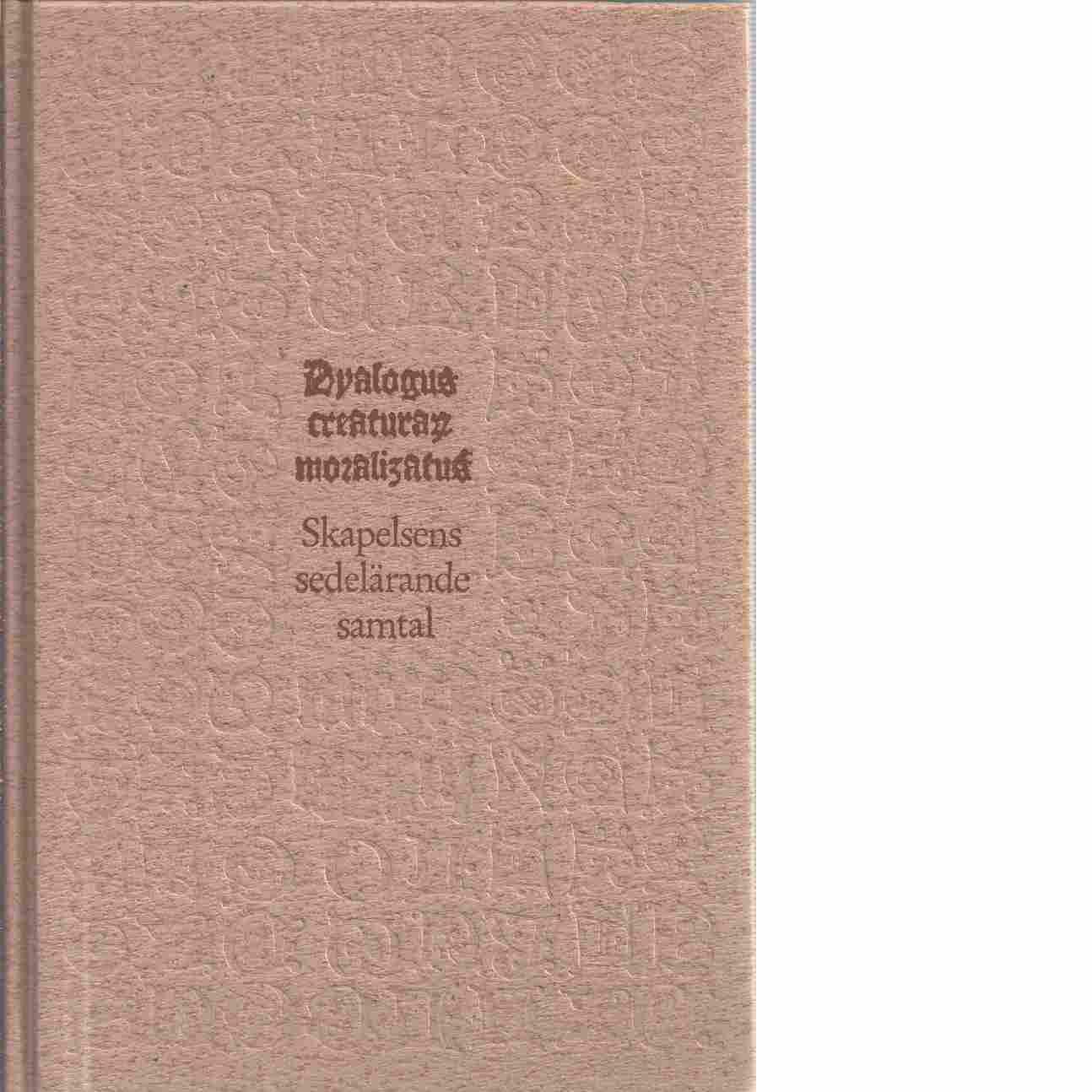 Dyalogus creaturarum moralizatus 1483 : Skapelsens sedelärande samtal 1483 - Red. Bernström, John