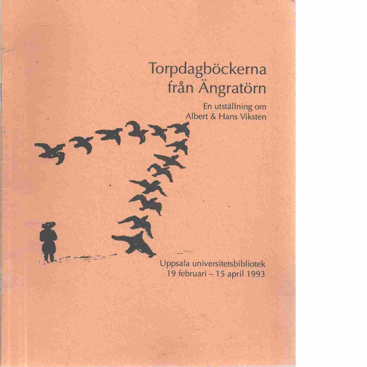 Torpdagböckerna från Ängratörn : en utställning om Albert & Hans Viksten : Uppsala universitetsbibliotek 19 februari-15 april 1993 - Uppsala universitetsbibliotek