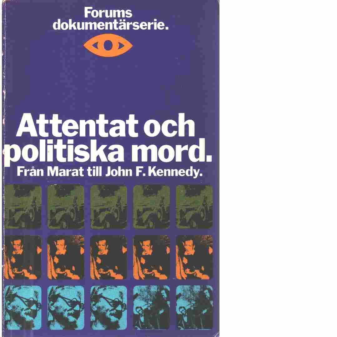 Attentat och politiska mord : från Marat till John F. Kennedy - Steinmetz, Eigil