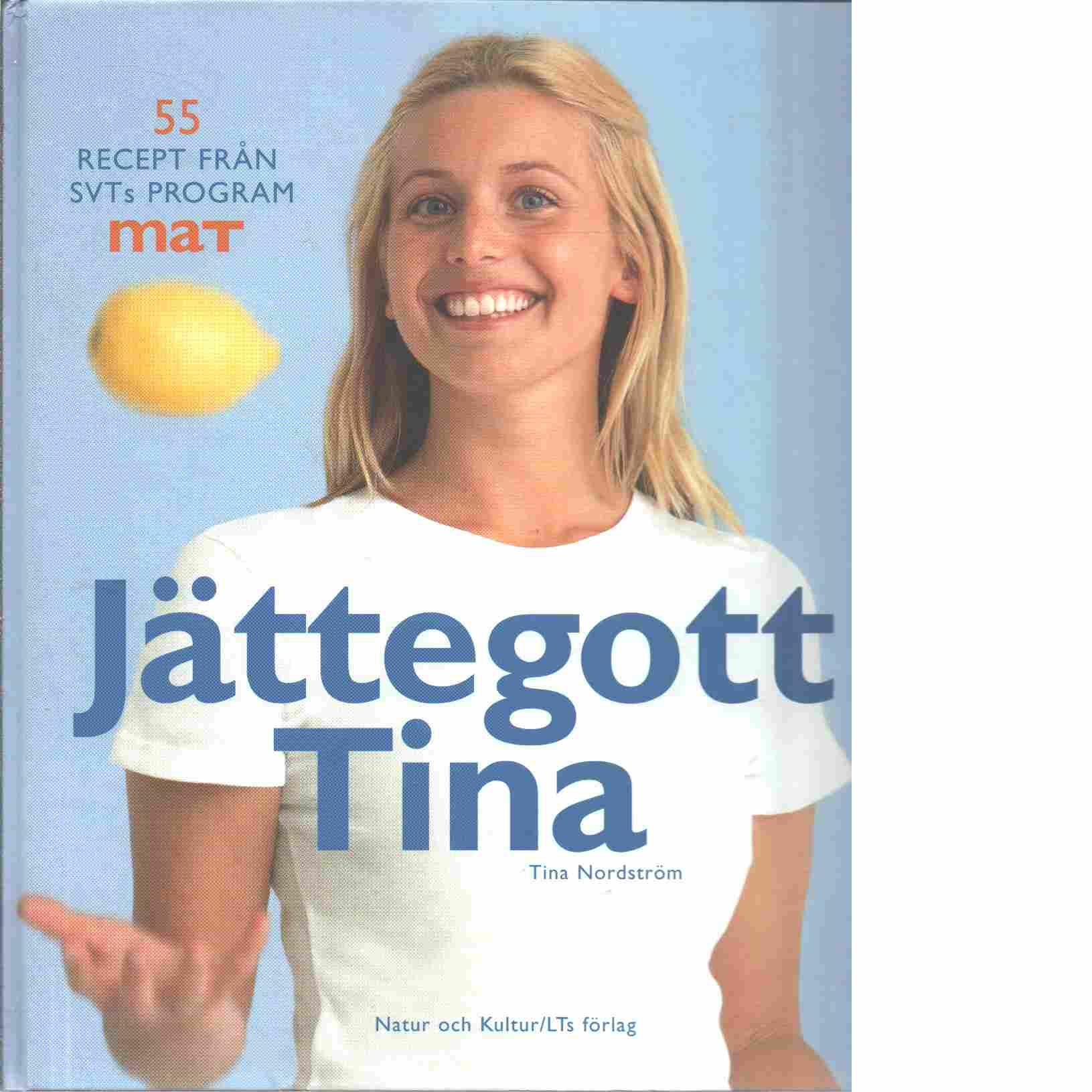 Jättegott Tina : 55 recept från SVTs program Mat - Nordström, Tina och Eriksson, Leif