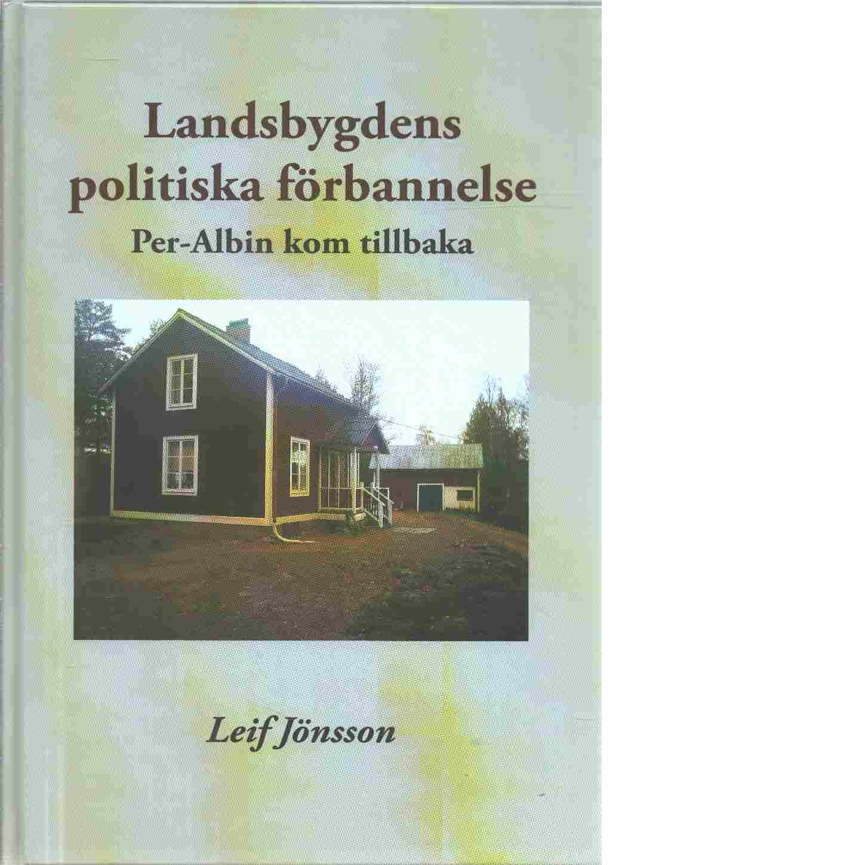 Landsbygdens politiska förbannelse : Per-Albin kom tillbaka - Jönsson, Leif