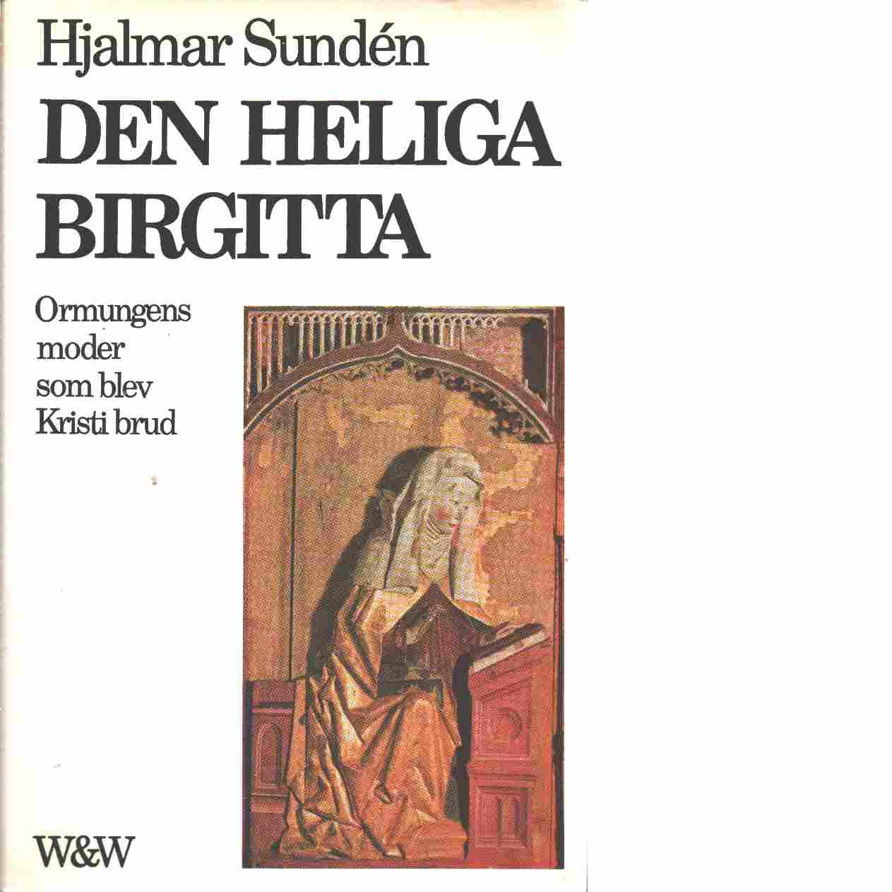 Den heliga Birgitta : ormungens moder som blev Kristi brud - Sundén, Hjalmar