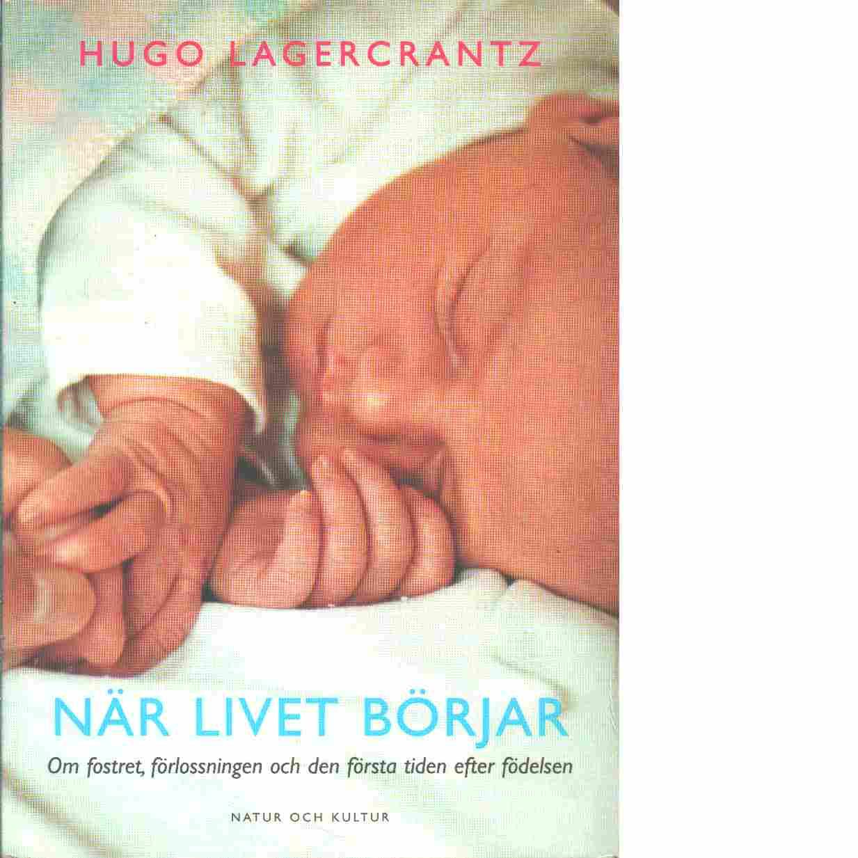 När livet börjar : om fostret, förlossningen och den första tiden efter födelsen - Lagercrantz, Hugo