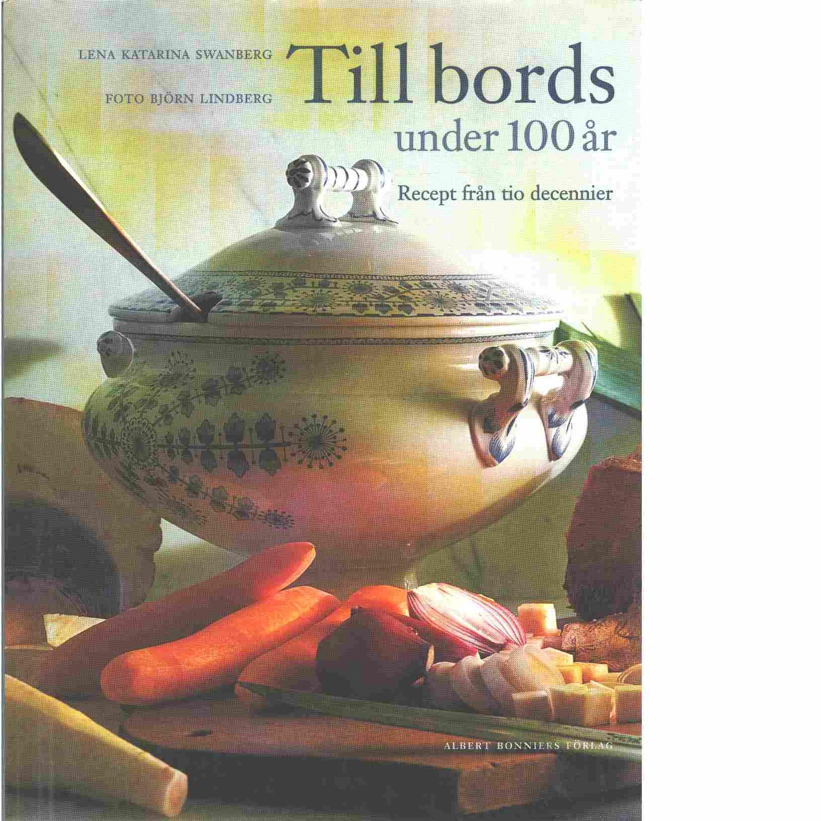 Till bords under 100 år : recept från tio decennier - Swanberg, Lena Katarina