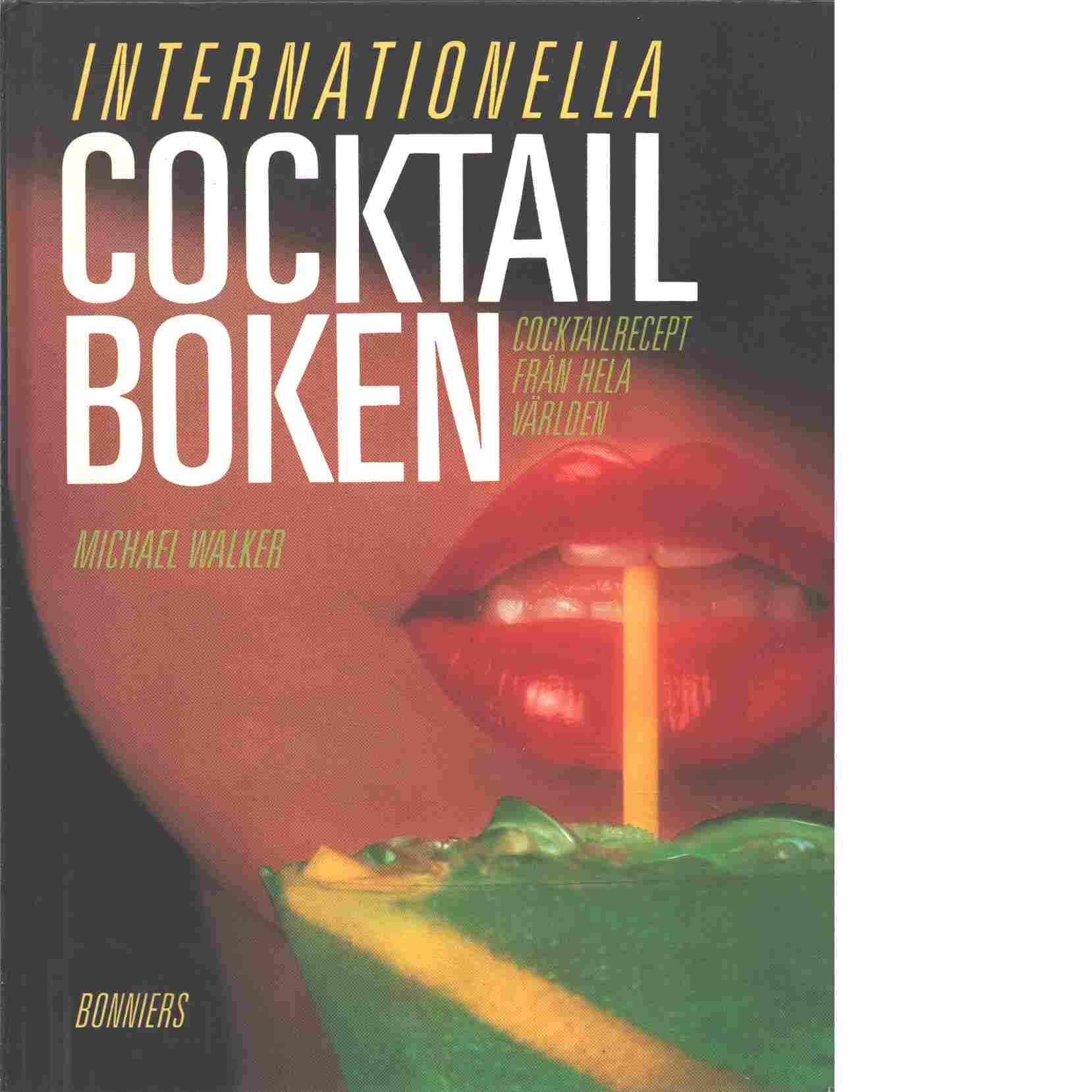 Stora cocktailboken : allt amatörbartendern behöver veta - Walker, Michael