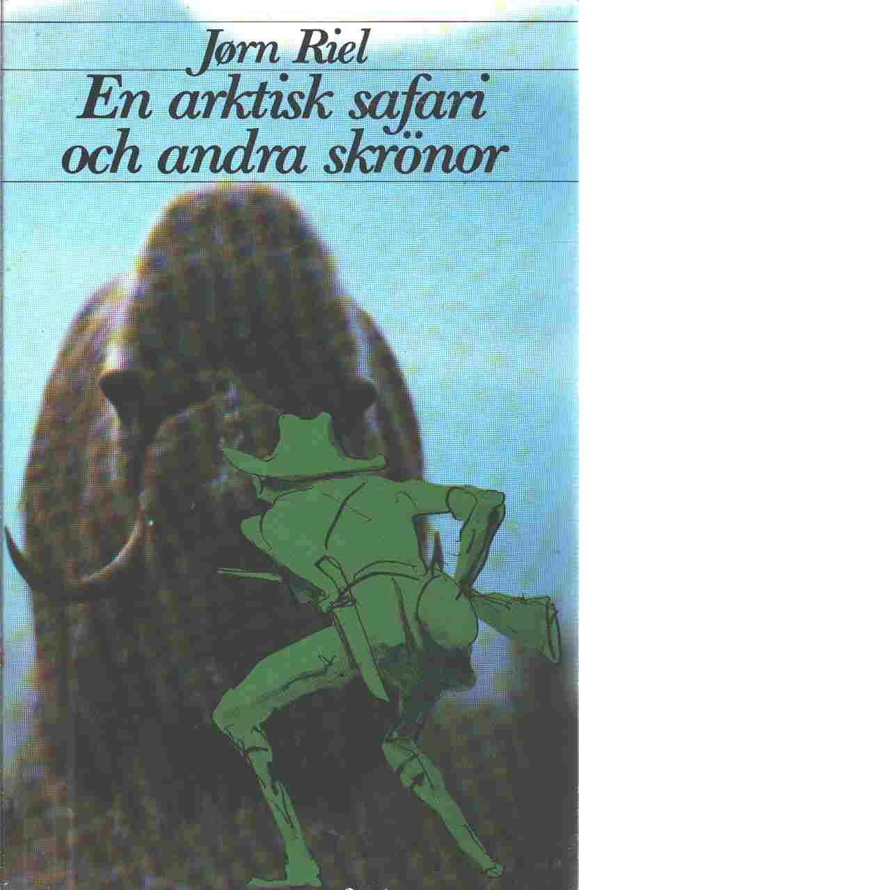 En arktisk safari och andra skrönor - Riel, Jørn