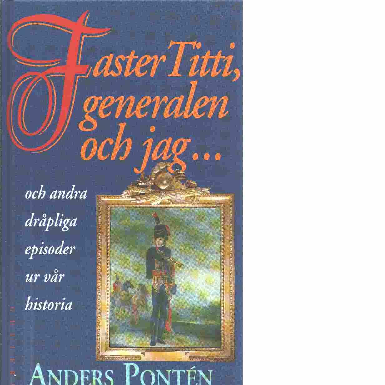 Faster Titti, generalen och jag- och andra dråpliga episoder ur vår historia - Pontén, Anders