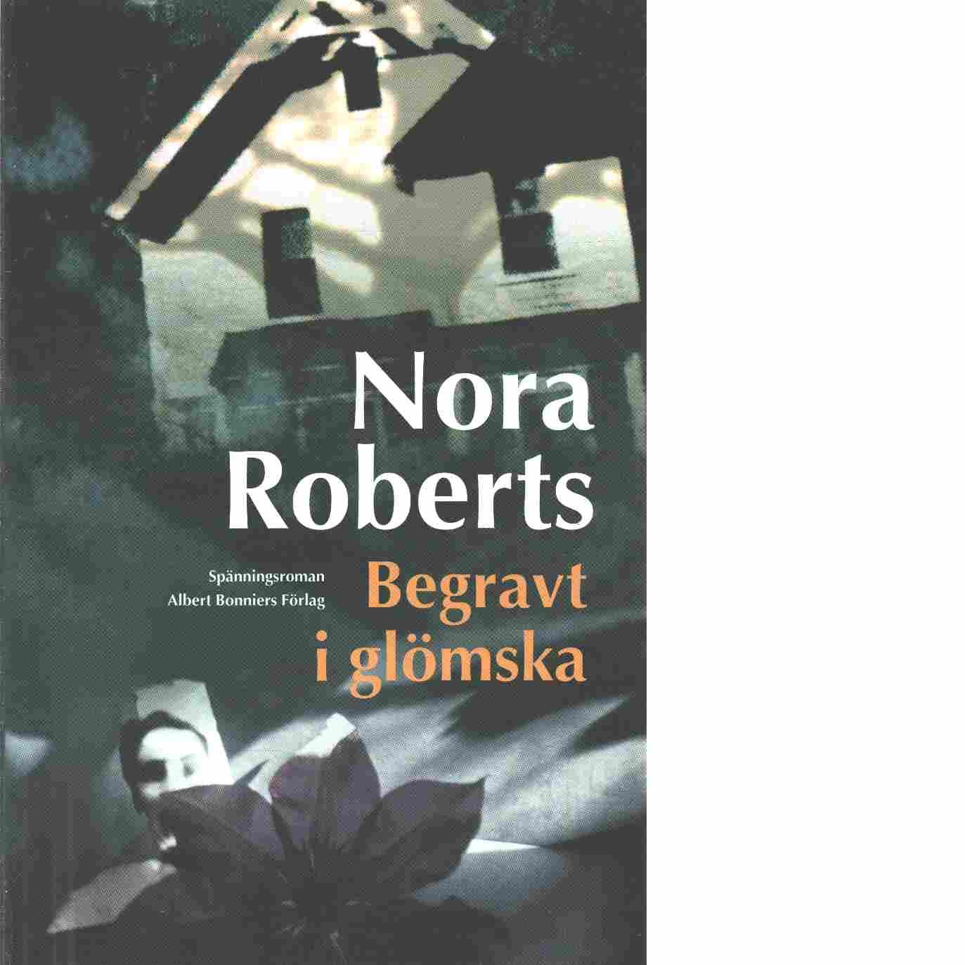 Begravt i glömska : spänningsroman - Roberts, Nora