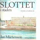 Slottet i staden : en krönika om Stockholms slott - Mårtenson, Jan